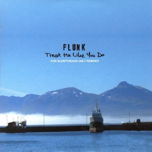Treat Me Like You Do by Flunk