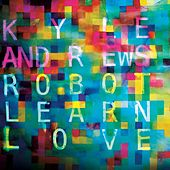 Robot Learn Love by Kyle Andrews