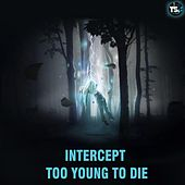 Too Young To Die by Intercept