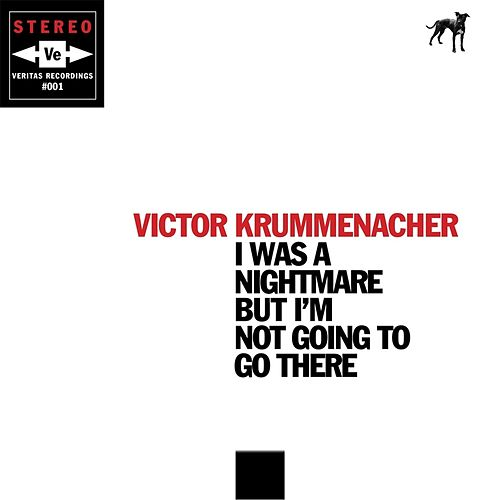 I Was a Nightmare, But I'm Not Going to Go There by Victor Krummenacher