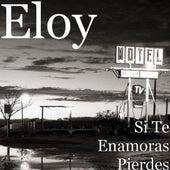 Si Te Enamoras Pierdes by Eloy