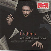 Brahms: Piano Pieces, Opp. 117, 118, 119 by Eduardo Fernandez