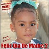 Feliz Dia de Madre 2 - el Amor de Mi Vida (Salsa, Bachata, Merengue, Kuduro, Mambo, Reggaeton, Cubaton) by Various Artists