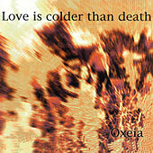 Oxeia by Love Is Colder Than Death