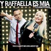 Y Raffaella Es Mia - Paolo Aliberti Melodica Moody Mix by Tiziano Ferro
