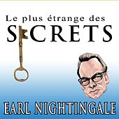 Le Plus Étrange Des Secrets (The Strangest Secret) - Earl Nightingale by Earl Nightingale