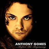 ...Before the Beginning by Anthony Gomes