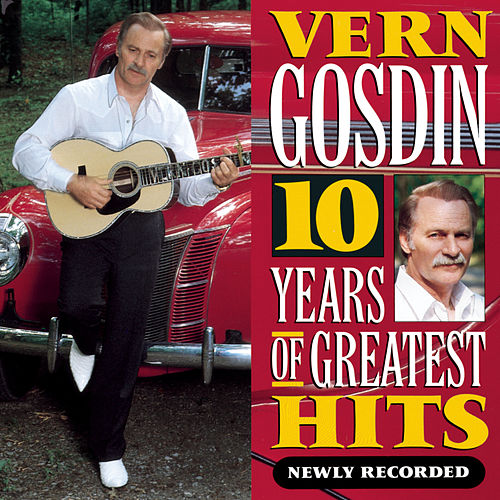 10 Years Of Greatest Hits: Newly Recorded by Vern Gosdin