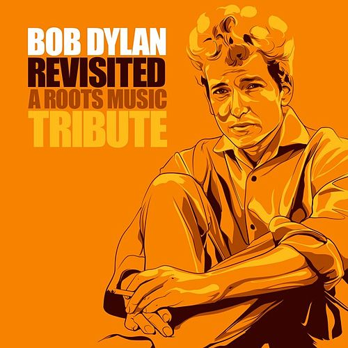 Bob Dylan Revisited - A Roots Music Tribute by Various Artists