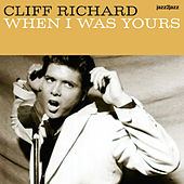 When I Was Yours by Cliff Richard