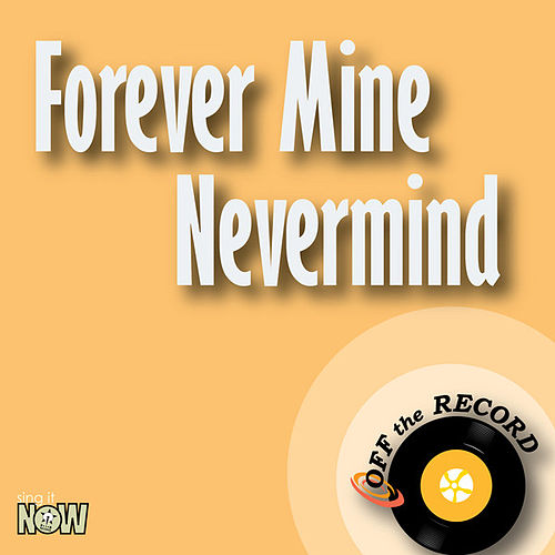 Forever Mine Nevermind - Single by Off the Record