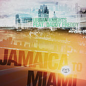 Jamaica to Miami (feat. Daddy Freddy) by Urban Knights