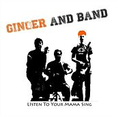 Listen To Your Mama Sing by Ginger