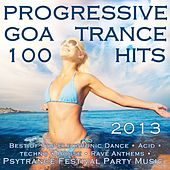 Progressive Goa Trance 100 Hits 2013 - Best of Top Electronic Dance, Acid, Techno, House, Rave Anthems, Psytrance Festival Party by Various Artists