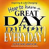 How to Have a Great Day Everyday by Steve Beck