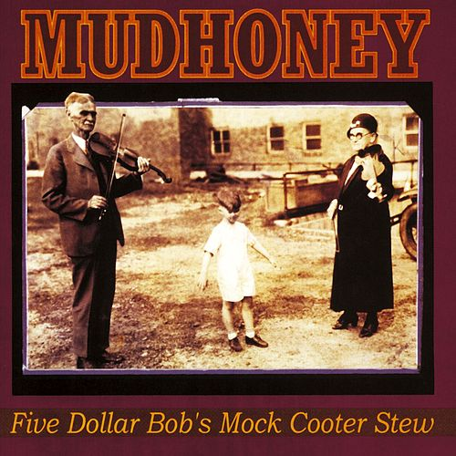 Five Dollar Bob's Mock Cooter Stew by Mudhoney