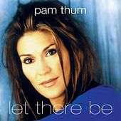 Let There Be by Pam Thum