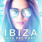 Ibiza 2013 Pre-Party by Various Artists