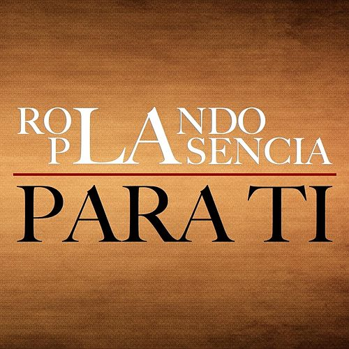 Para Ti by Rolando Plasencia