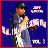 Yeah...i Remember Saying That, Vol. 2 by Jeff Garcia