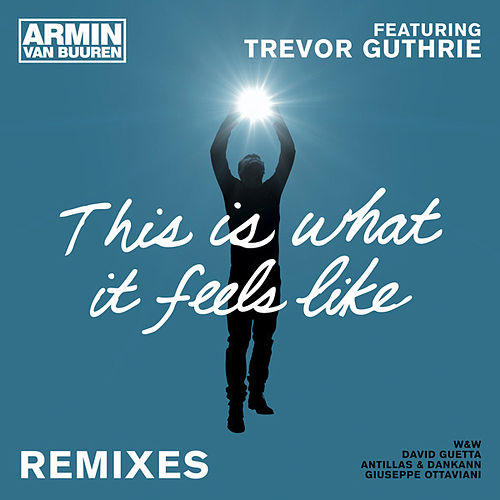 This Is What It Feels Like (Remixes) by Armin Van Buuren
