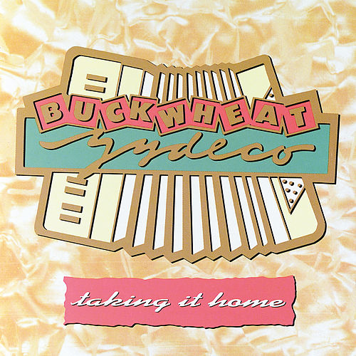 Taking It Home by Buckwheat Zydeco
