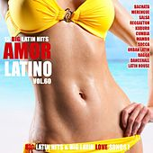 Amor Latino, Vol. 60 - 15 Big Latin Hits & Latin Love Songs (Bachata, Merengue, Salsa, Reggaeton, Kuduro, Mambo, Cumbia, Urbano, Ragga) by Various Artists