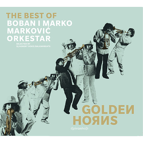Golden Horns - Best of Boban i Marko Markovic Orkestar by Boban i Marko Markovic Orkestar