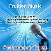 Your Best Days yet [Originally Performed by Paul Morton] [Instrumental Performance Tracks] by Fruition Music Inc.