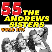55 the Andrews Sisters World Hits by The Andrews Sisters