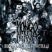 Nocturnal Neanderthals by Mongo Ninja
