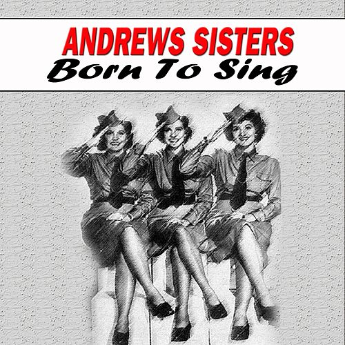 Born to Sing by The Andrews Sisters