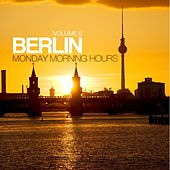 Berlin - Monday Morning Hours, Vol. 6 by Various Artists