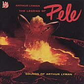 Legend Of Pele: Sounds Of Arthur Lyman by Arthur Lyman