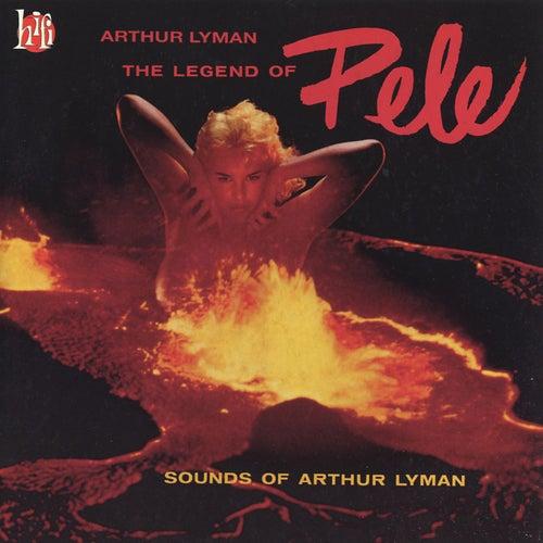 Legend Of Pele: Sounds Of Arthur Lyman by Arthur Lyman