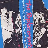 Sorry Ma! Forgot To Take Out The Trash! by The Replacements