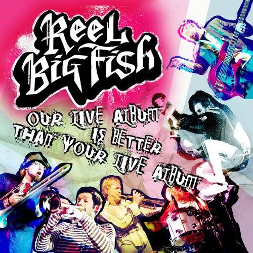 Our Live Album Is Better Than Your Live Album von Reel Big Fish