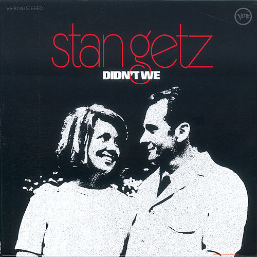 Didn't We by Stan Getz