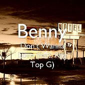 Don't Wanna Love (feat. Rag Top G) by Benny