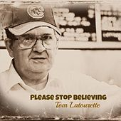 Please Stop Believing by Tom Latourette