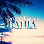 Getting Lost In Bahia Fine Brazilian Soundscapes by Various Artists
