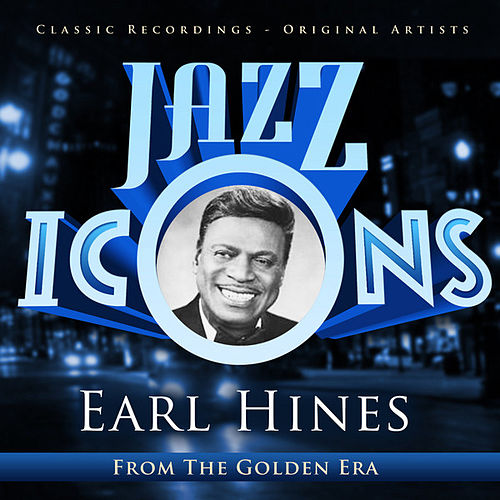 Earl Hines - Jazz Icons from the Golden Era by Earl Fatha Hines