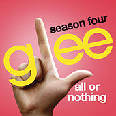 All Or Nothing (Glee Cast Version) by Glee Cast