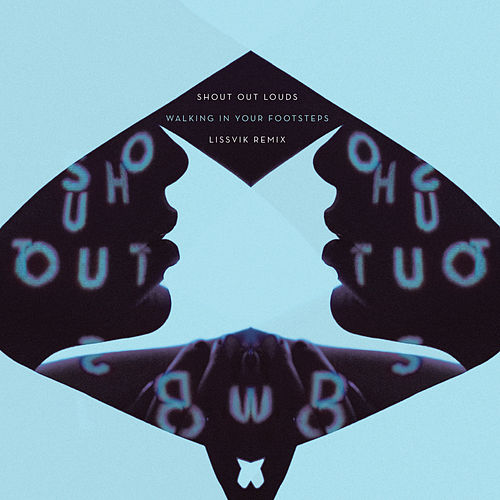 Walking In Your Footsteps (Lissvik Remix) by Shout Out Louds