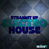 Straight Up Electro House! Vol. 10 by Various Artists