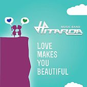 Love Makes You Beautiful by Hitarda