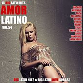 Amor Latino, Vol. 54 - 15 Big Latin Hits & Latin Love Songs (Bachata, Merengue, Salsa, Reggaeton, Kuduro, Mambo, Cumbia, Urbano, Ragga) by Various Artists