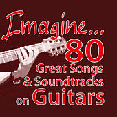 Imagine... 80 Great Songs & Soundtracks on Guitars by Various Artists