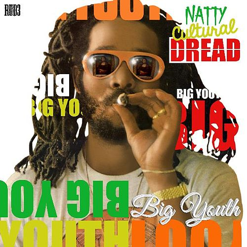 Natty Cultural Dread (Deluxe Remastered) by Big Youth