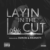 Layin in the Cut by Ca$his